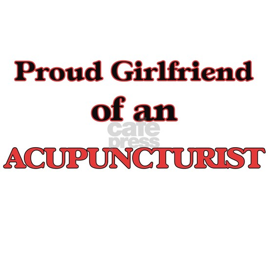 Proud Girlfriend of a Acupuncturist