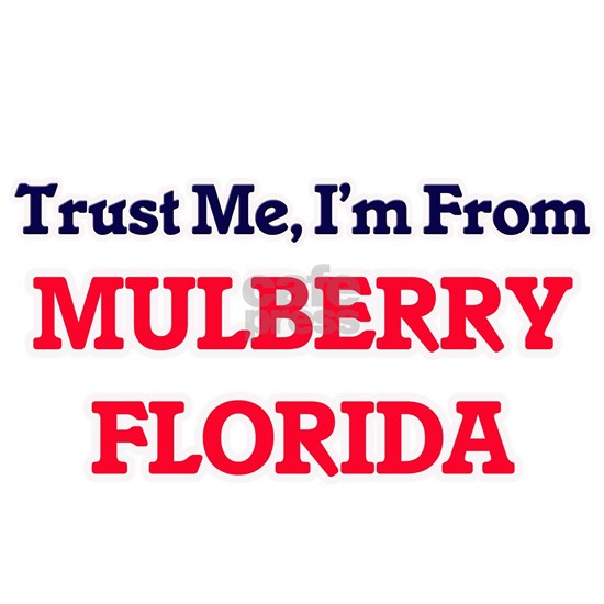 Trust Me, I'm from Mulberry Florida