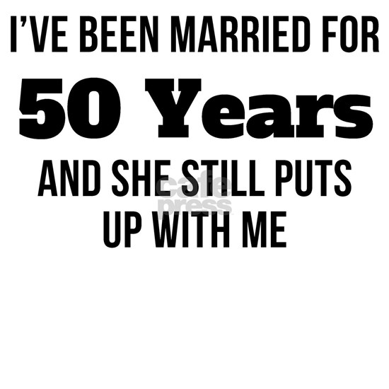 Ive Been Married For 50 Years