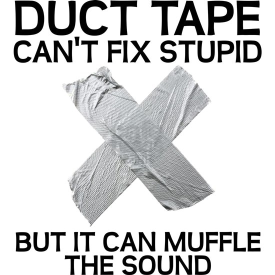 Duct Tape Fix Stupid Muffle The Sound