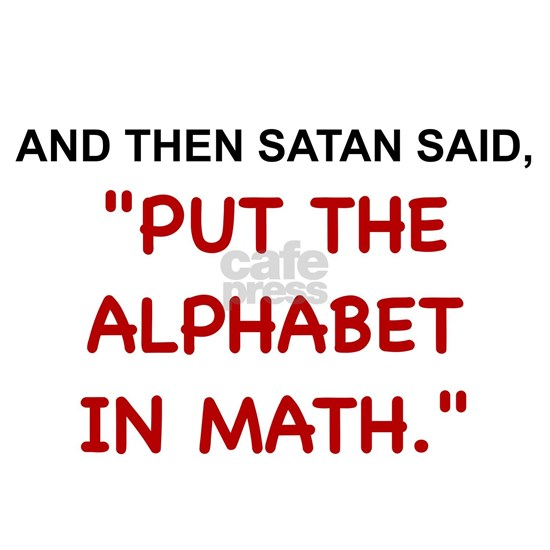"AND THEN SATAN SAID, ""PUT THE ALPHABET IN MATH"""
