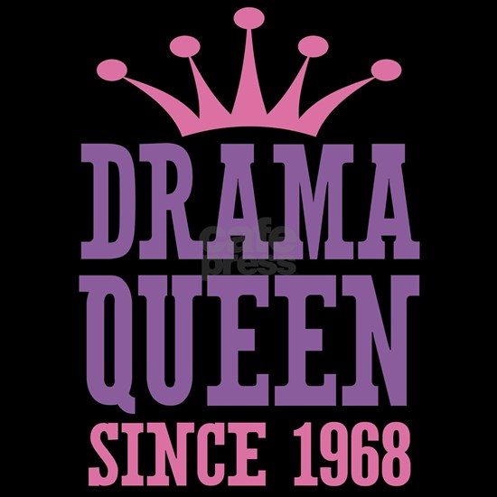 Drama Queen Since 1968