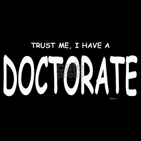 TRUST ME, I HAVE A DOCTORATE