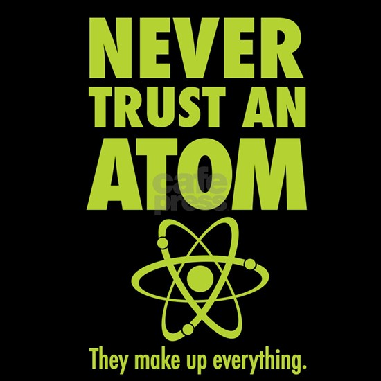 Never trust an ATOM They make up everything