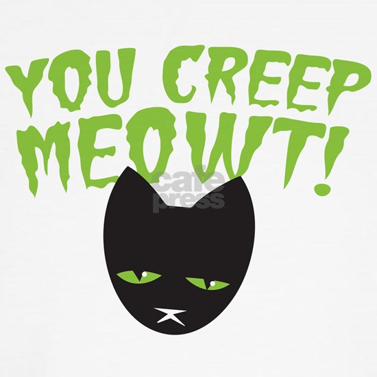 You CREEP MEOWT! funny Halloween black cat