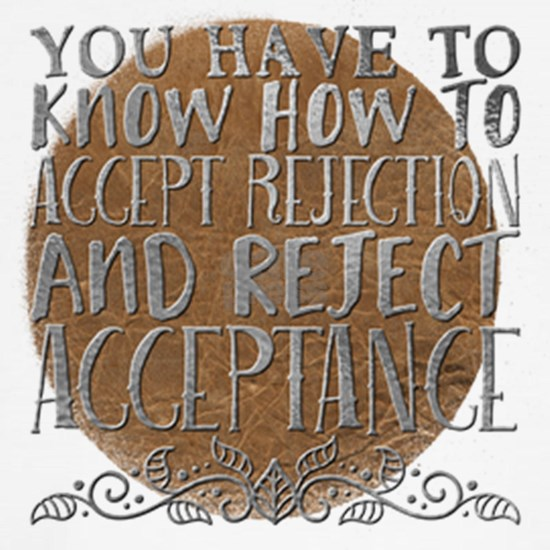 You have to know how to accept rejection and rejec