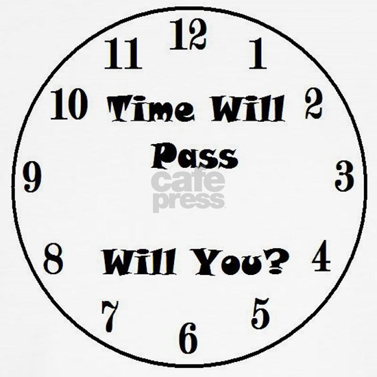 Time Will Pass Will You?