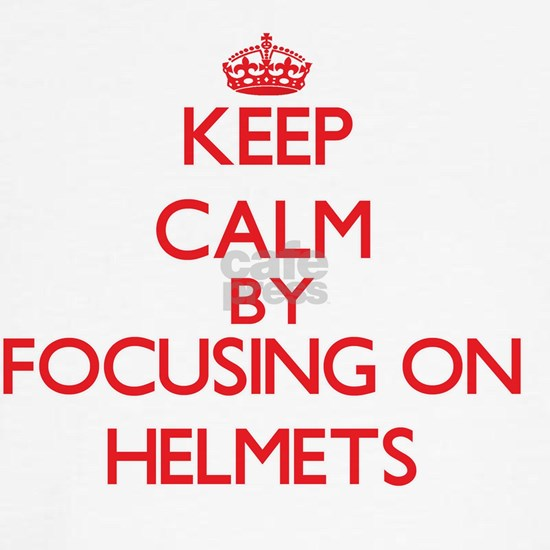 Keep Calm by focusing on Helmets