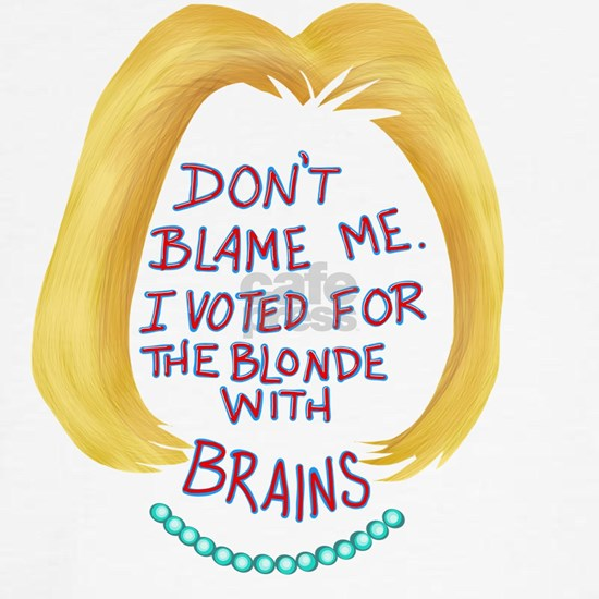 Don't Blame me I voted for the Blonde with Bra