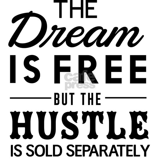 The Dream Is Free but the Hustle Is Sold Separatel