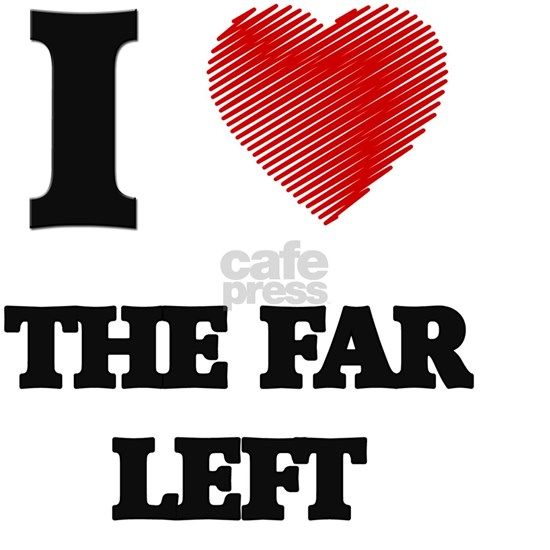 I love The Far Left