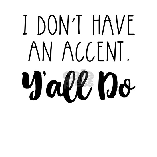 I Don't Have an Accent, Y'all Do