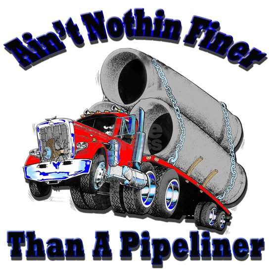 Aint Nothin Finer Than a Pipeliner
