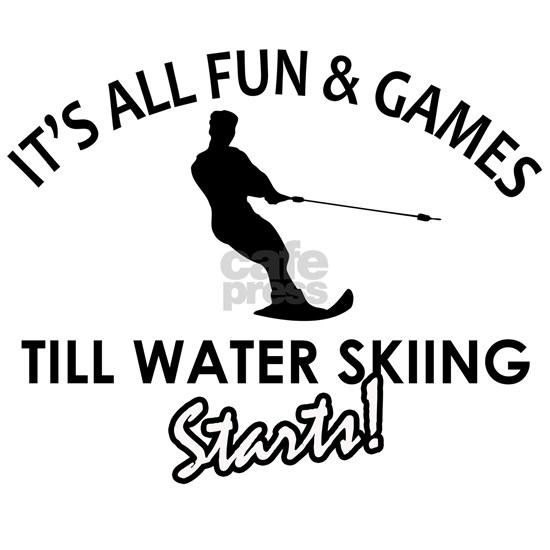 Its All Fun  Games Till Water Skiing Starts