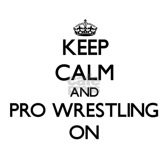 Keep Calm and Pro Wrestling ON