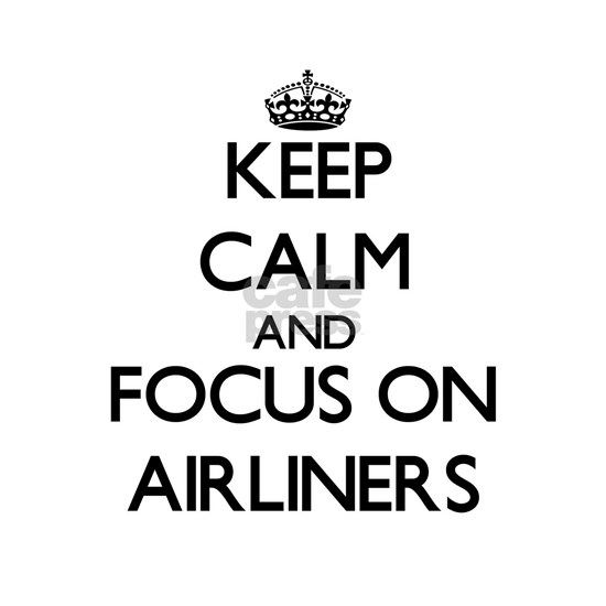 Keep Calm And Focus On Airliners
