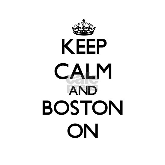 Keep Calm and Boston ON