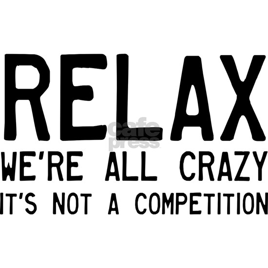 Relax, We're All Crazy