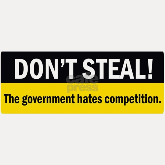 dont Steal - The Government hates Competition