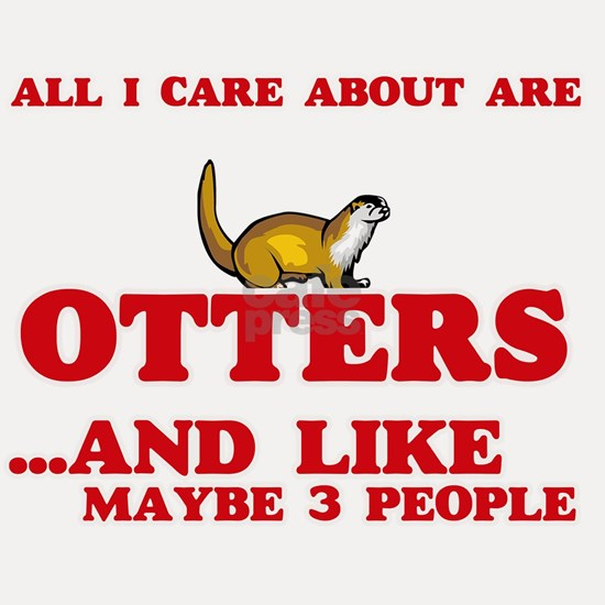 All I care about are Otters