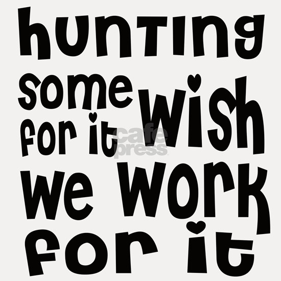 Hunting We Work For It