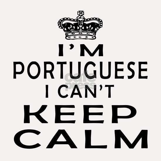I Am Portuguese I Can Not Keep Calm