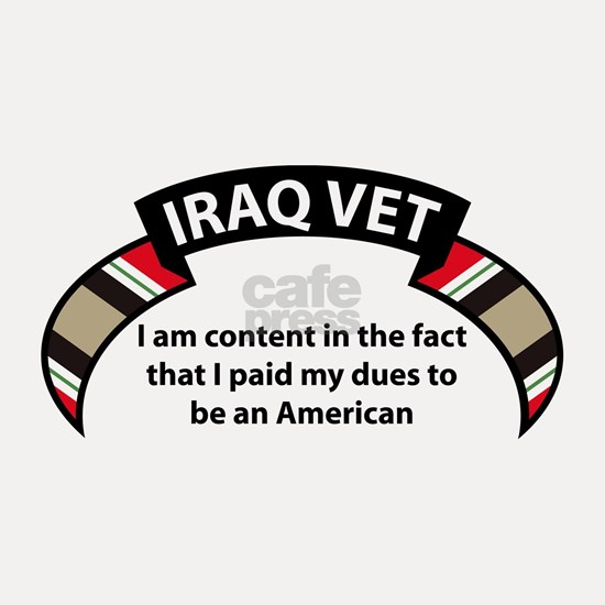 Iraq Vet - I am content in the fact that I paid my