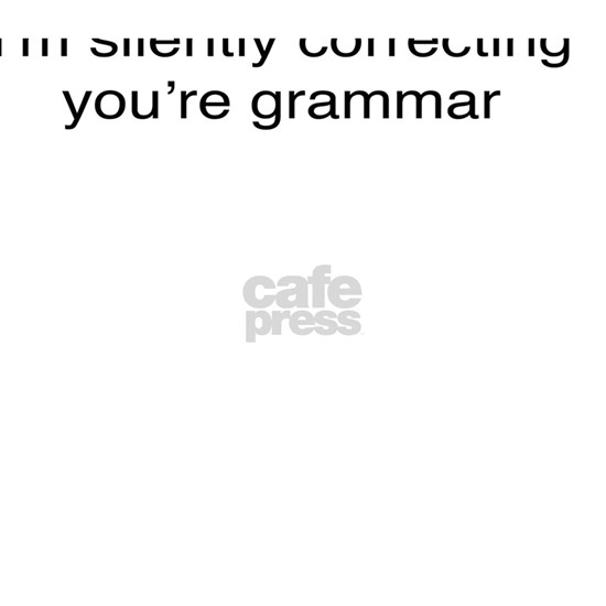 I'm silently correcting your grammar - Funny