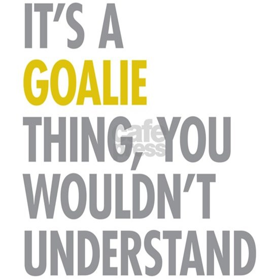 Its A Goalie Thing