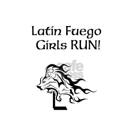 Latin Fuego Girls RUN!