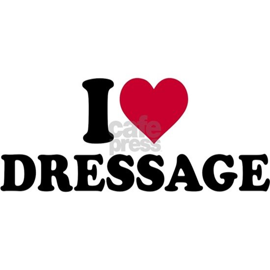 I love dressage
