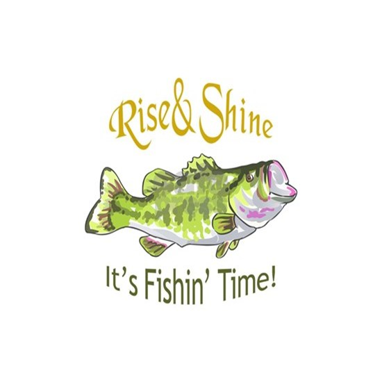 RISE AND SHINE FISHING TIME