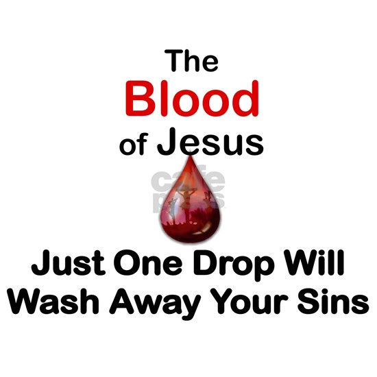 THE BLOOD OF JESUS, JUST ONE DROP WILL WASH AWAY Y