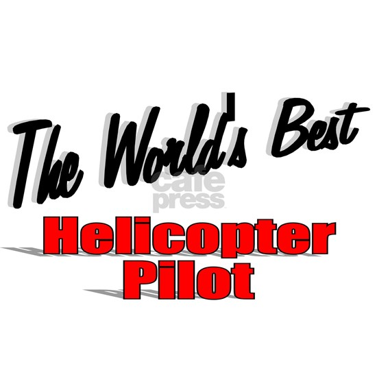 The Worlds Best Helicopter Pilot