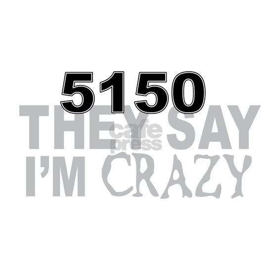 5150 They say im Crazy