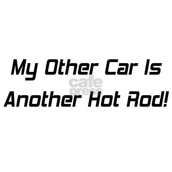 My Other Car Is Another Hot Rod