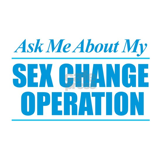 Ask Me About My Sex Change Operation