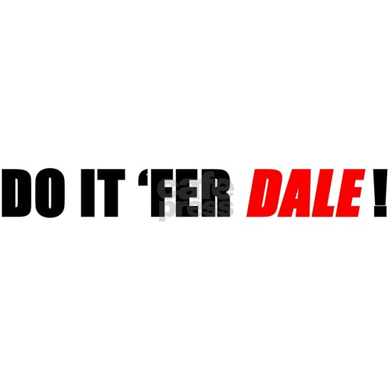 DO IT FER DALE!