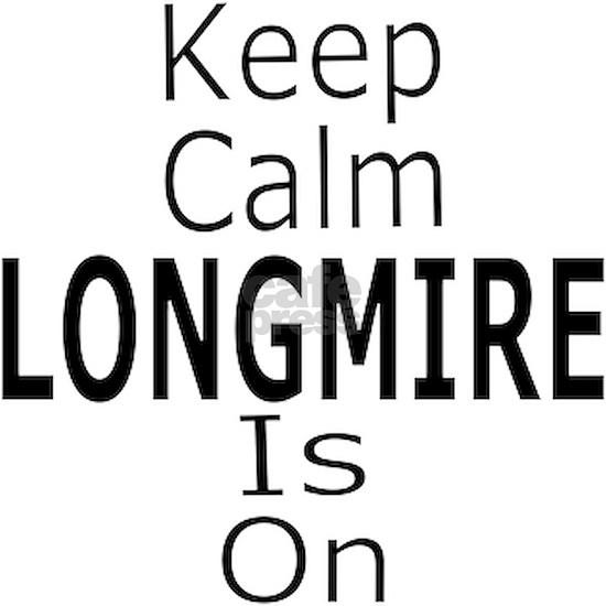 Keep Calm Longmire Is On