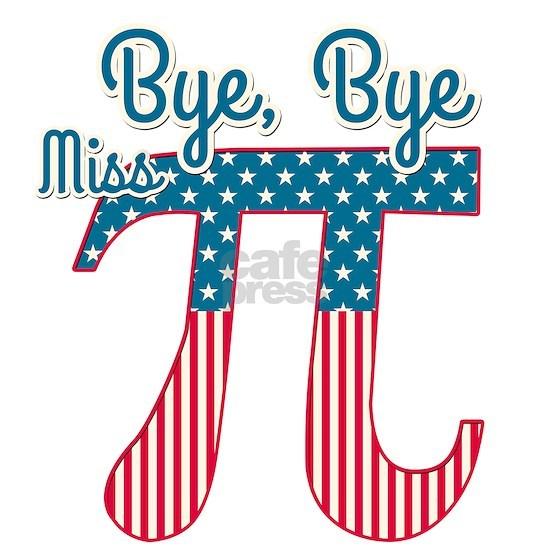 Bye, Bye Miss American Pi (Pie)