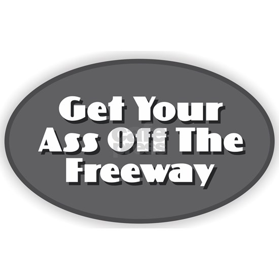 Get Your Ass Off the Freeway