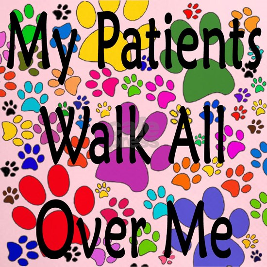 My Patients Walk All Over Me (Veterinary)