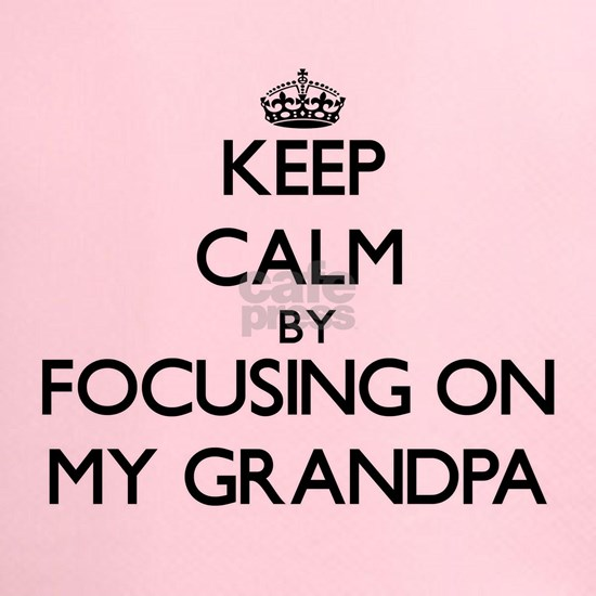 Keep Calm by focusing on My Grandpa