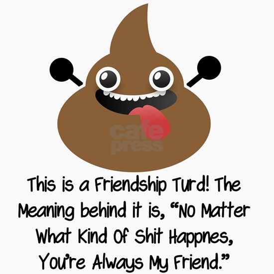Friendship Turd