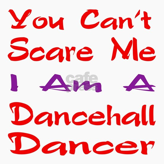 you cant scare me I am a dancehall dancer