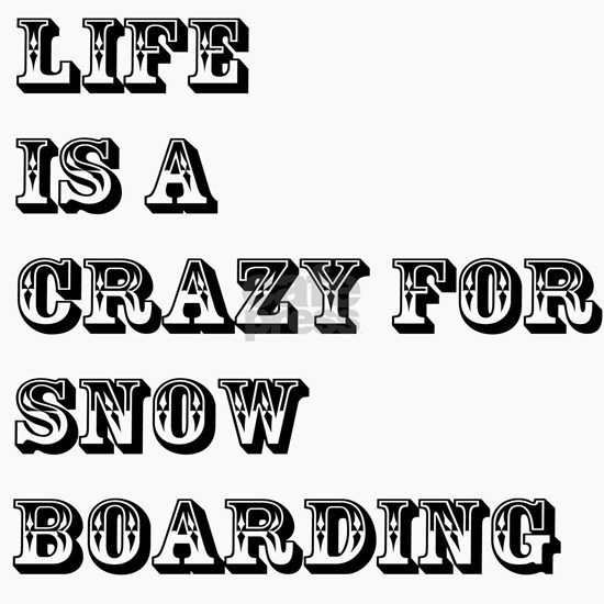 Life is A Crazy For  Snow Boarding