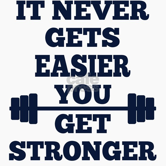 It Never Gets Easier You Get Stronger