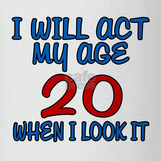 I Will Act My Age 20