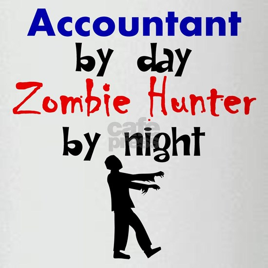 Accountant By Day Zombie Hunter By Night