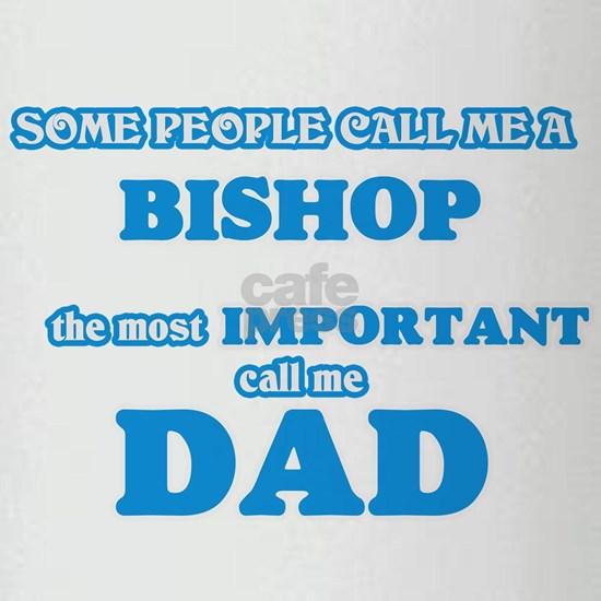 Some call me a Bishop, the most important call me